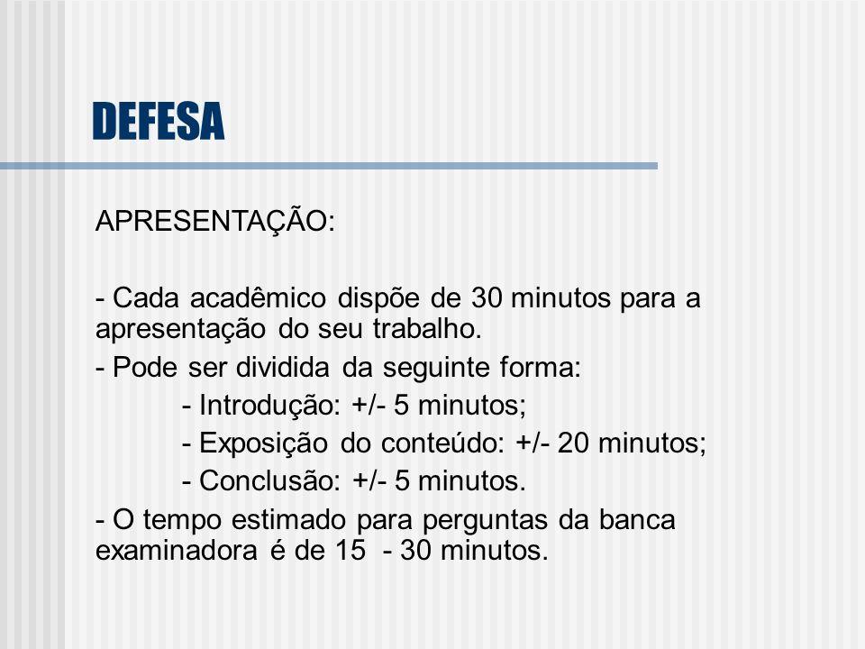 DEFESA APRESENTAÇÃO: - Cada acadêmico dispõe de 30 minutos para a apresentação do seu trabalho. - Pode ser dividida da seguinte forma: - Introdução: +