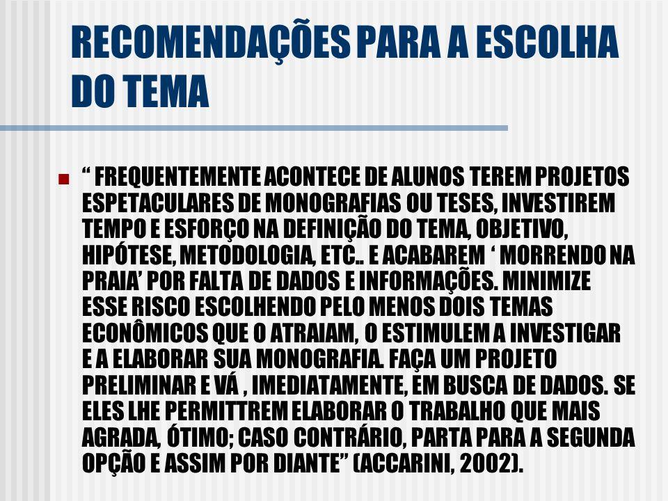 RECOMENDAÇÕES PARA A ESCOLHA DO TEMA FREQUENTEMENTE ACONTECE DE ALUNOS TEREM PROJETOS ESPETACULARES DE MONOGRAFIAS OU TESES, INVESTIREM TEMPO E ESFORÇ