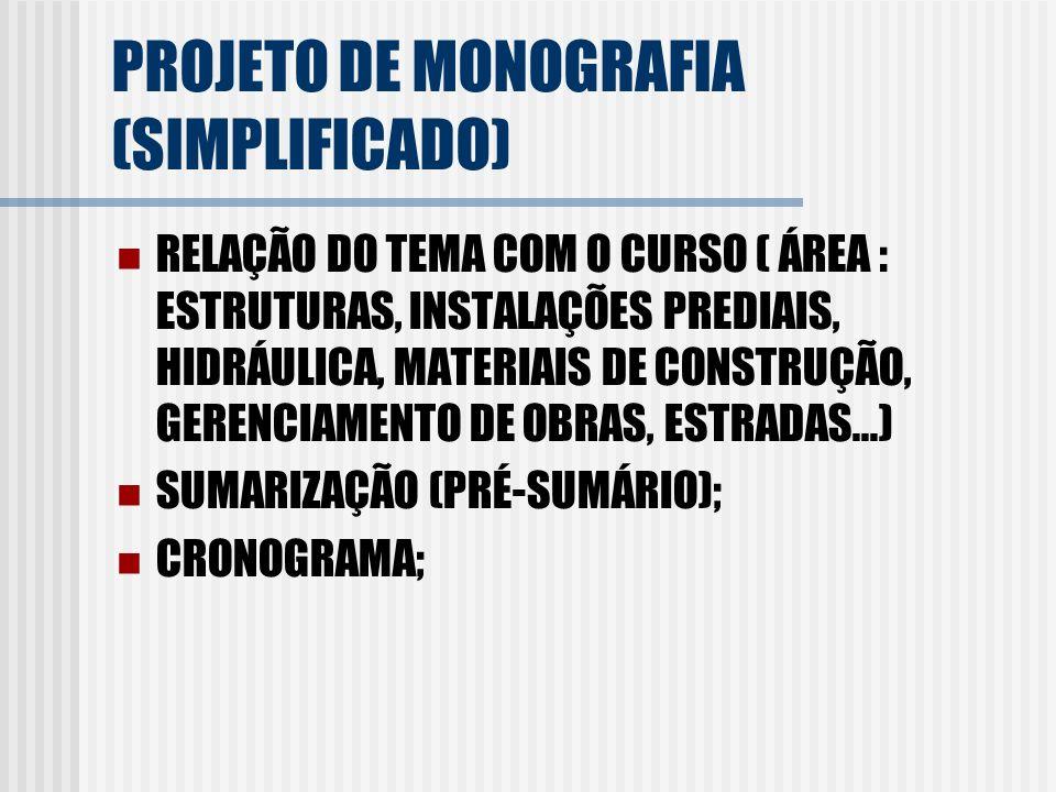 PROJETO DE MONOGRAFIA (SIMPLIFICADO) RELAÇÃO DO TEMA COM O CURSO ( ÁREA : ESTRUTURAS, INSTALAÇÕES PREDIAIS, HIDRÁULICA, MATERIAIS DE CONSTRUÇÃO, GEREN