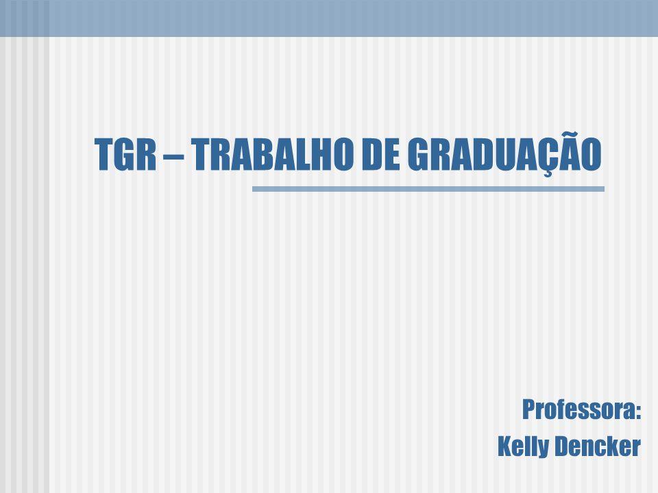 TGR – TRABALHO DE GRADUAÇÃO Professora: Kelly Dencker
