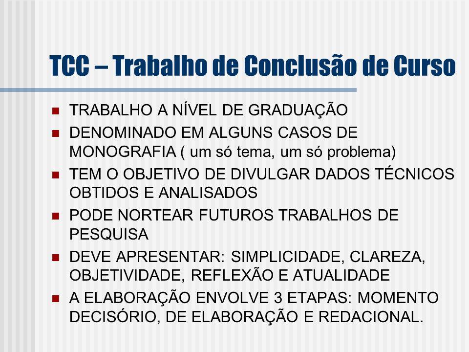 TCC – Trabalho de Conclusão de Curso TRABALHO A NÍVEL DE GRADUAÇÃO DENOMINADO EM ALGUNS CASOS DE MONOGRAFIA ( um só tema, um só problema) TEM O OBJETI