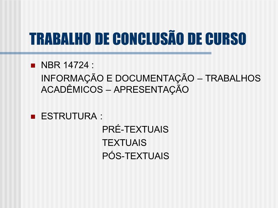 TRABALHO DE CONCLUSÃO DE CURSO NBR 14724 : INFORMAÇÃO E DOCUMENTAÇÃO – TRABALHOS ACADÊMICOS – APRESENTAÇÃO ESTRUTURA : PRÉ-TEXTUAIS TEXTUAIS PÓS-TEXTU