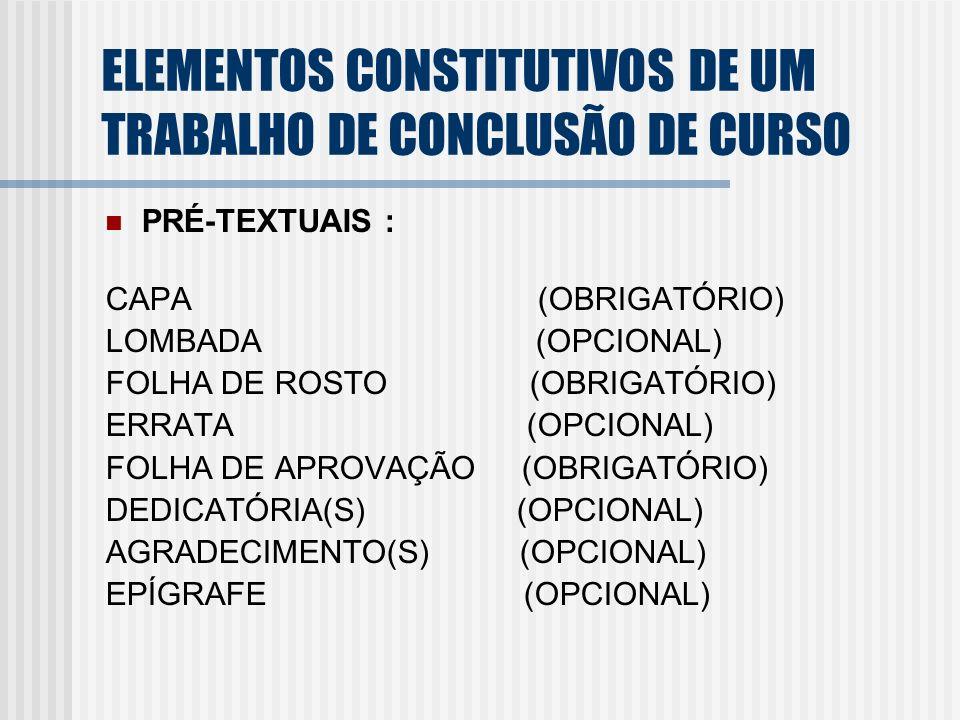 ELEMENTOS CONSTITUTIVOS DE UM TRABALHO DE CONCLUSÃO DE CURSO PRÉ-TEXTUAIS : CAPA (OBRIGATÓRIO) LOMBADA (OPCIONAL) FOLHA DE ROSTO (OBRIGATÓRIO) ERRATA