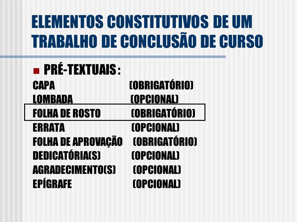 PRÉ-TEXTUAIS : CAPA (OBRIGATÓRIO) LOMBADA (OPCIONAL) FOLHA DE ROSTO (OBRIGATÓRIO) ERRATA (OPCIONAL) FOLHA DE APROVAÇÃO (OBRIGATÓRIO) DEDICATÓRIA(S) (O