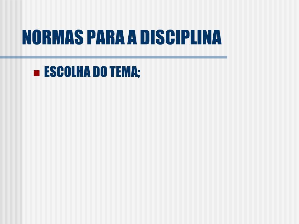 NORMAS PARA A DISCIPLINA ESCOLHA DO TEMA;
