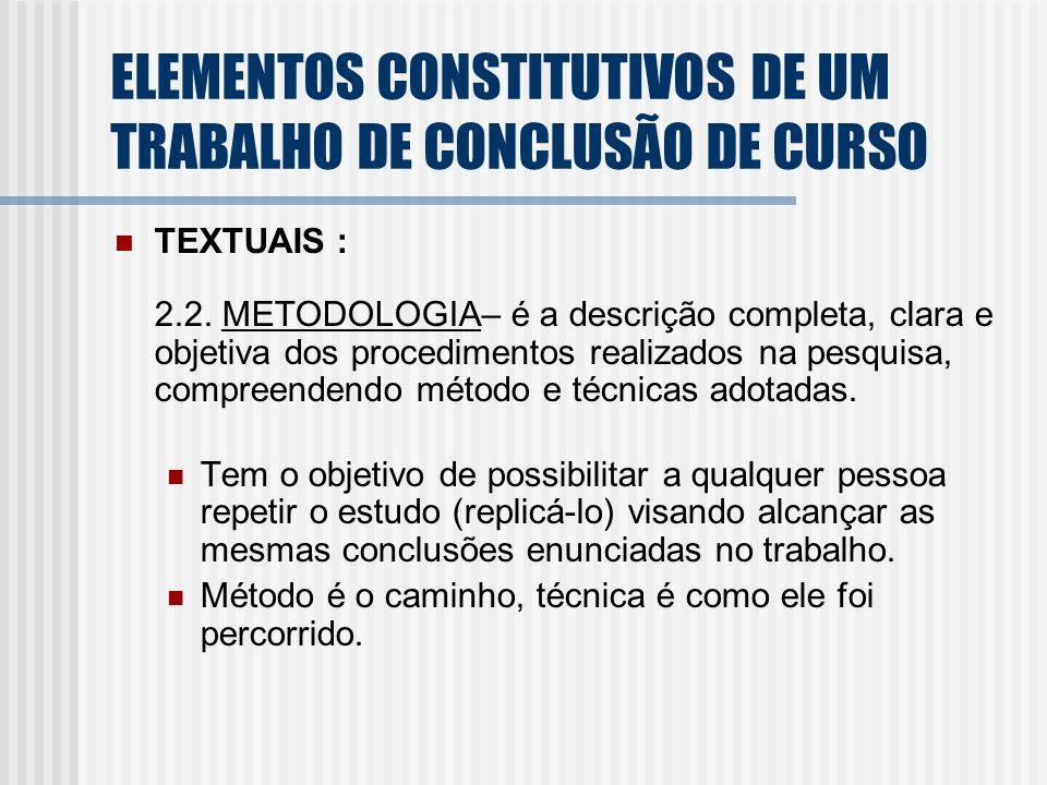 TEXTUAIS : 2.2. METODOLOGIA– é a descrição completa, clara e objetiva dos procedimentos realizados na pesquisa, compreendendo método e técnicas adotad