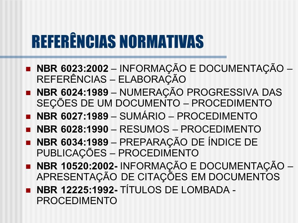 REFERÊNCIAS NORMATIVAS NBR 6023:2002 – INFORMAÇÃO E DOCUMENTAÇÃO – REFERÊNCIAS – ELABORAÇÃO NBR 6024:1989 – NUMERAÇÃO PROGRESSIVA DAS SEÇÕES DE UM DOC