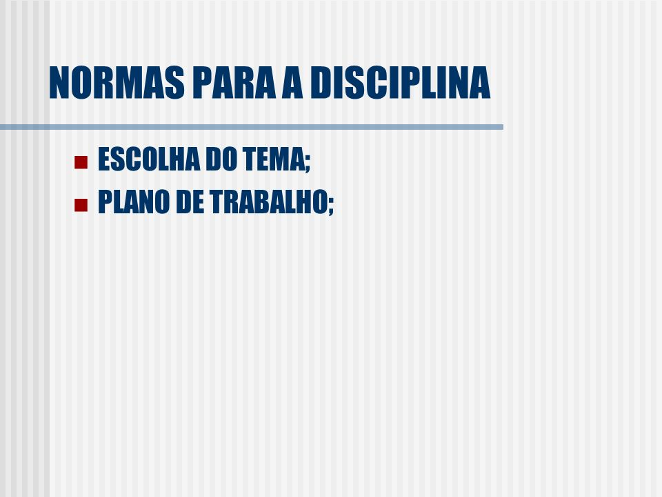 NORMAS PARA A DISCIPLINA ESCOLHA DO TEMA; PLANO DE TRABALHO;