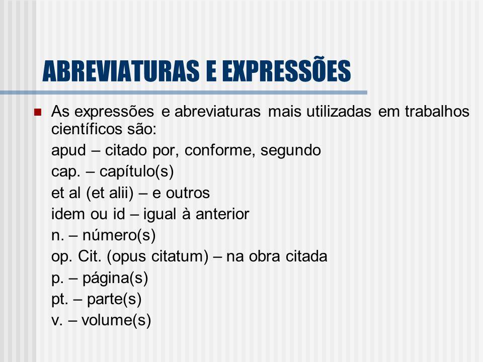 ABREVIATURAS E EXPRESSÕES As expressões e abreviaturas mais utilizadas em trabalhos científicos são: apud – citado por, conforme, segundo cap. – capít