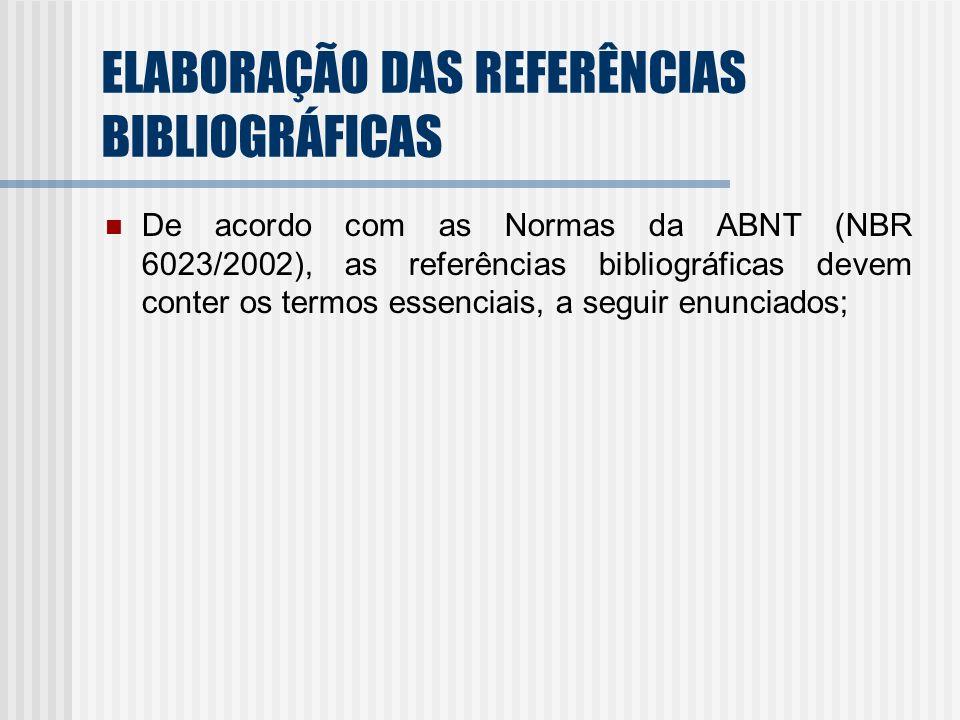 ELABORAÇÃO DAS REFERÊNCIAS BIBLIOGRÁFICAS De acordo com as Normas da ABNT (NBR 6023/2002), as referências bibliográficas devem conter os termos essenc