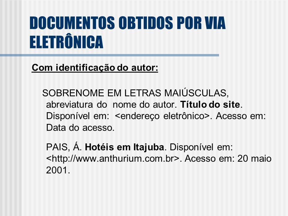 DOCUMENTOS OBTIDOS POR VIA ELETRÔNICA Com identificação do autor: SOBRENOME EM LETRAS MAIÚSCULAS, abreviatura do nome do autor. Título do site. Dispon