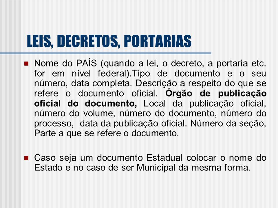 LEIS, DECRETOS, PORTARIAS Nome do PAÍS (quando a lei, o decreto, a portaria etc. for em nível federal).Tipo de documento e o seu número, data completa