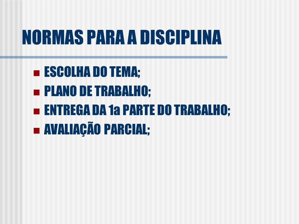 NORMAS PARA A DISCIPLINA ESCOLHA DO TEMA; PLANO DE TRABALHO; ENTREGA DA 1a PARTE DO TRABALHO; AVALIAÇÃO PARCIAL;