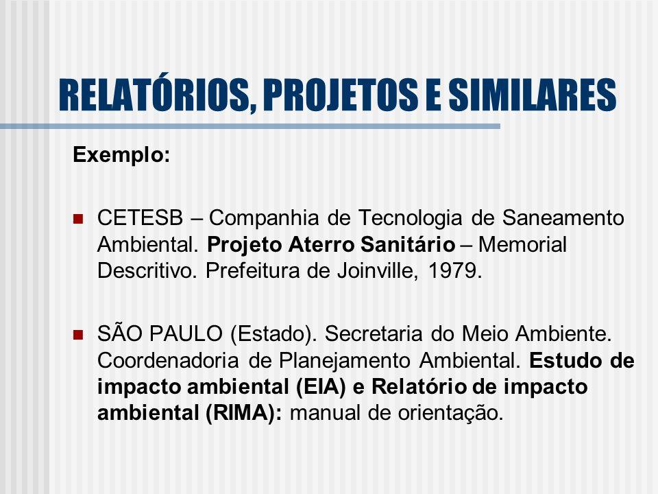 RELATÓRIOS, PROJETOS E SIMILARES Exemplo: CETESB – Companhia de Tecnologia de Saneamento Ambiental. Projeto Aterro Sanitário – Memorial Descritivo. Pr