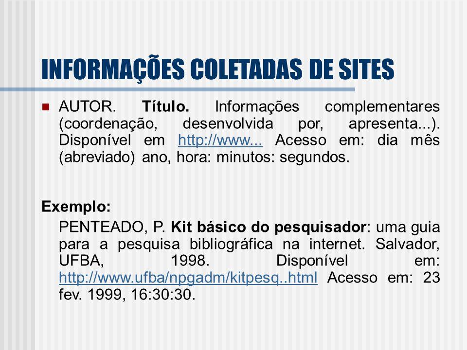 INFORMAÇÕES COLETADAS DE SITES AUTOR. Título. Informações complementares (coordenação, desenvolvida por, apresenta...). Disponível em http://www... Ac