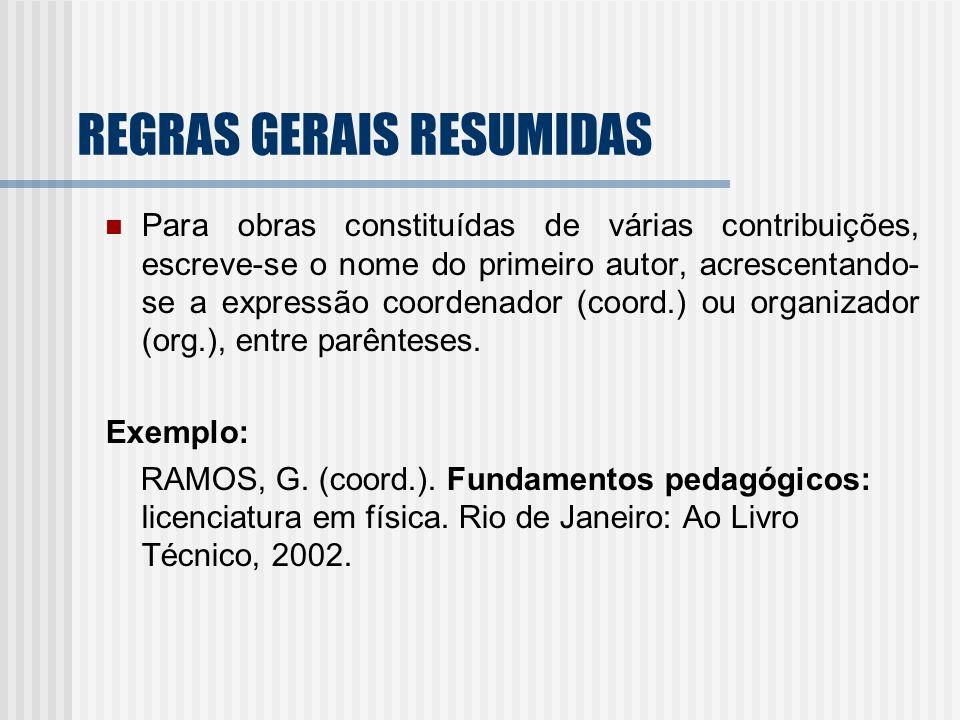 REGRAS GERAIS RESUMIDAS Para obras constituídas de várias contribuições, escreve-se o nome do primeiro autor, acrescentando- se a expressão coordenado