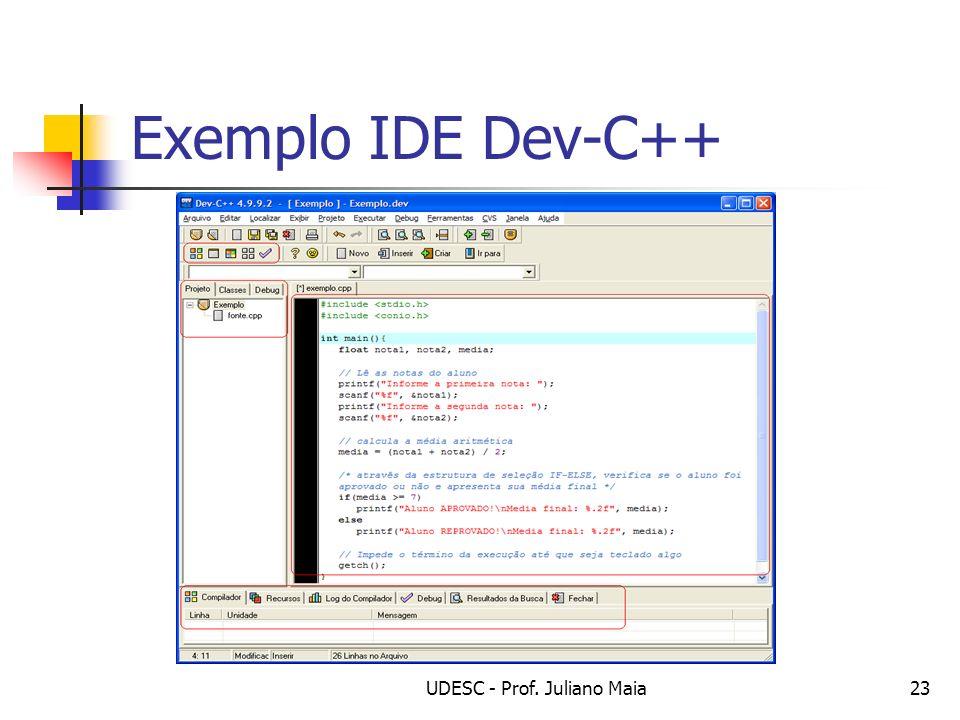 UDESC - Prof. Juliano Maia23 Exemplo IDE Dev-C++
