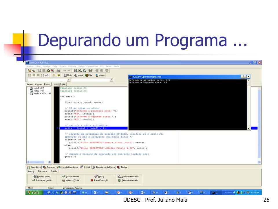 UDESC - Prof. Juliano Maia26 Depurando um Programa...