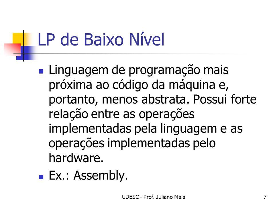 UDESC - Prof. Juliano Maia7 LP de Baixo Nível Linguagem de programação mais próxima ao código da máquina e, portanto, menos abstrata. Possui forte rel