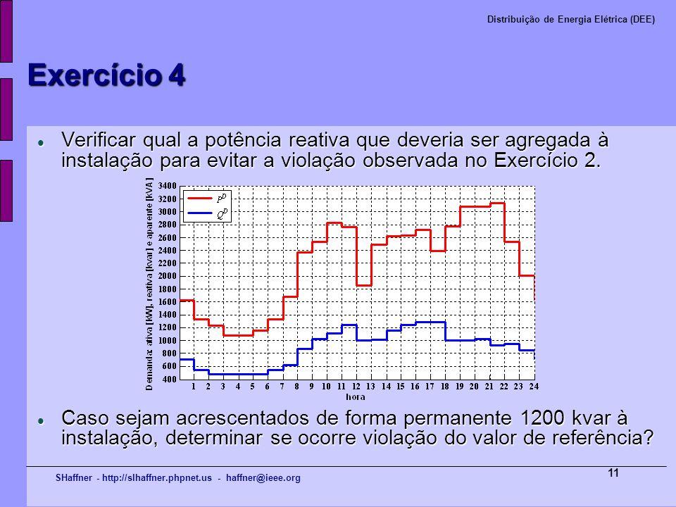 SHaffner - http://slhaffner.phpnet.us - haffner@ieee.org Distribuição de Energia Elétrica (DEE) 11 Exercício 4 Verificar qual a potência reativa que d