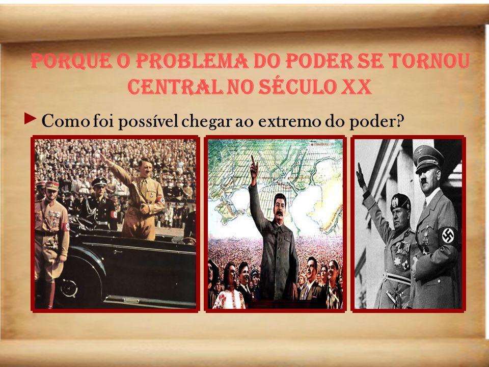 Porque o problema do poder se tornou central no século XX Como foi possível chegar ao extremo do poder?