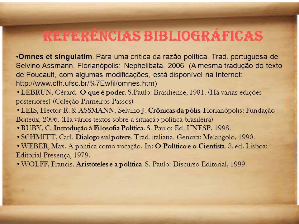 Referências bibliográficas Omnes et singulatim. Para uma crítica da razão política. Trad. portuguesa de Selvino Assmann. Florianópolis: Nephelibata, 2