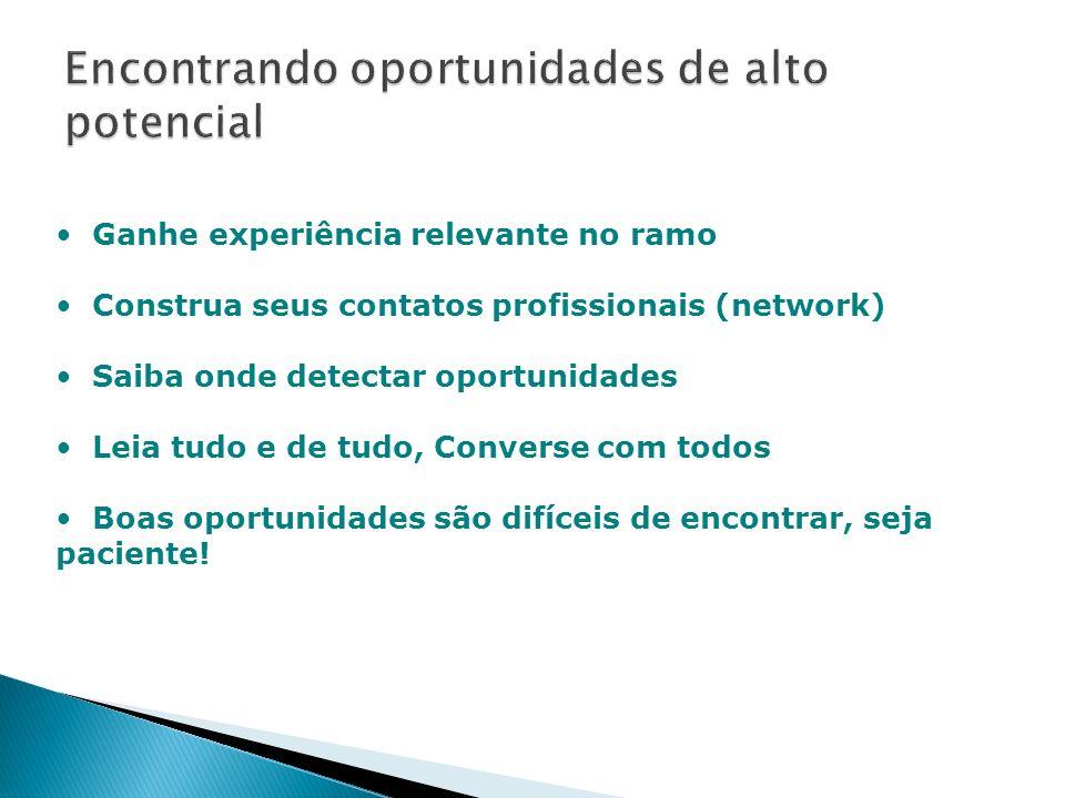 Ganhe experiência relevante no ramo Construa seus contatos profissionais (network) Saiba onde detectar oportunidades Leia tudo e de tudo, Converse com