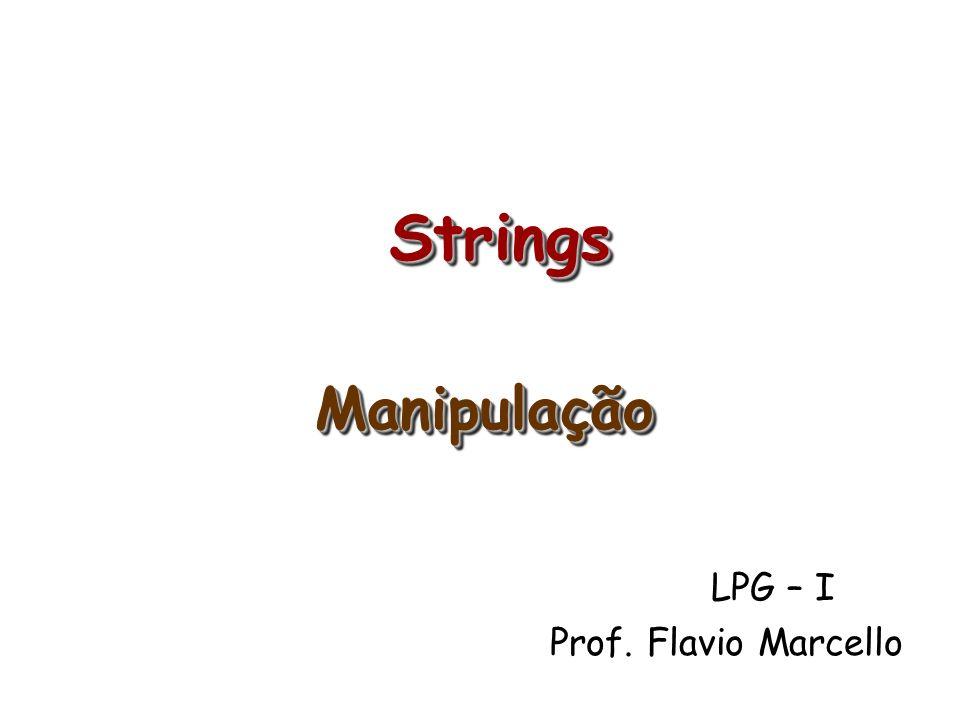 StringsStrings LPG – I Prof. Flavio Marcello ManipulaçãoManipulação