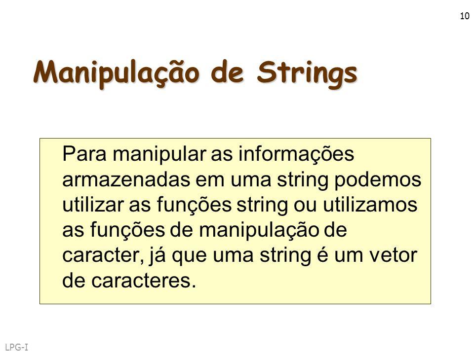 LPG-I 10 Manipulação de Strings Para manipular as informações armazenadas em uma string podemos utilizar as funções string ou utilizamos as funções de