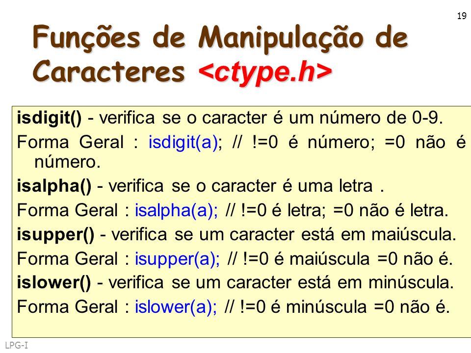 LPG-I 19 Funções de Manipulação de Caracteres Funções de Manipulação de Caracteres isdigit() - verifica se o caracter é um número de 0-9. Forma Geral
