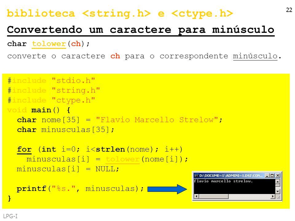 LPG-I 22 biblioteca e Convertendo um caractere para minúsculo char tolower(ch); converte o caractere ch para o correspondente minúsculo. #include