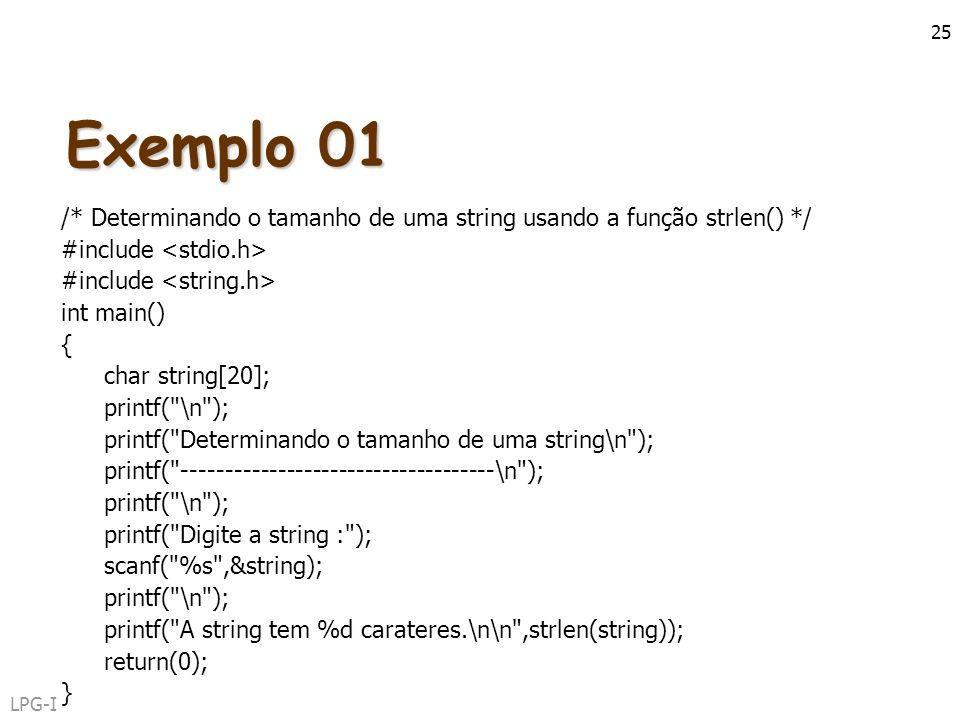 LPG-I 25 Exemplo 01 /* Determinando o tamanho de uma string usando a função strlen() */ #include int main() { char string[20]; printf(