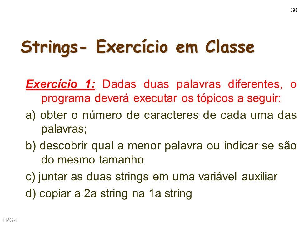 LPG-I 30 Strings- Exercício em Classe Exercício 1: Dadas duas palavras diferentes, o programa deverá executar os tópicos a seguir: a) obter o número d