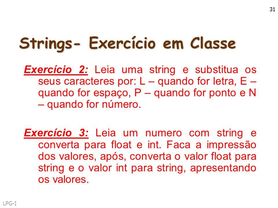 LPG-I 31 Strings- Exercício em Classe Exercício 2: Leia uma string e substitua os seus caracteres por: L – quando for letra, E – quando for espaço, P