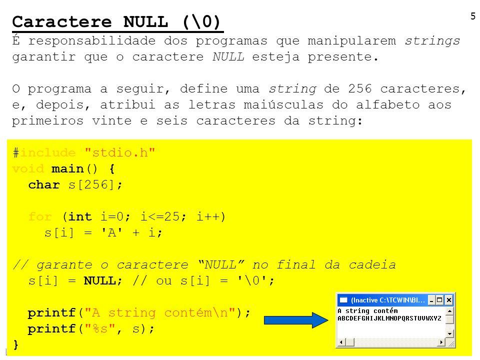 LPG-I 5 Caractere NULL (\0) É responsabilidade dos programas que manipularem strings garantir que o caractere NULL esteja presente. O programa a segui