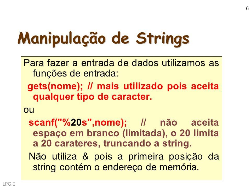 LPG-I 6 Manipulação de Strings Para fazer a entrada de dados utilizamos as funções de entrada: gets(nome); // mais utilizado pois aceita qualquer tipo