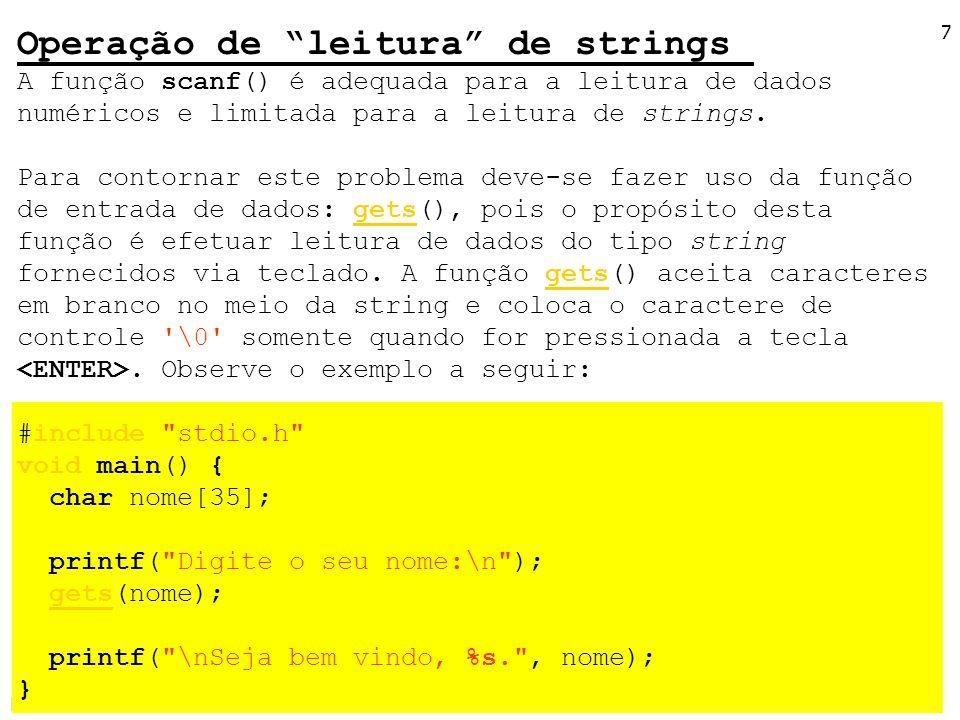 LPG-I 7 Operação de leitura de strings A função scanf() é adequada para a leitura de dados numéricos e limitada para a leitura de strings. Para contor