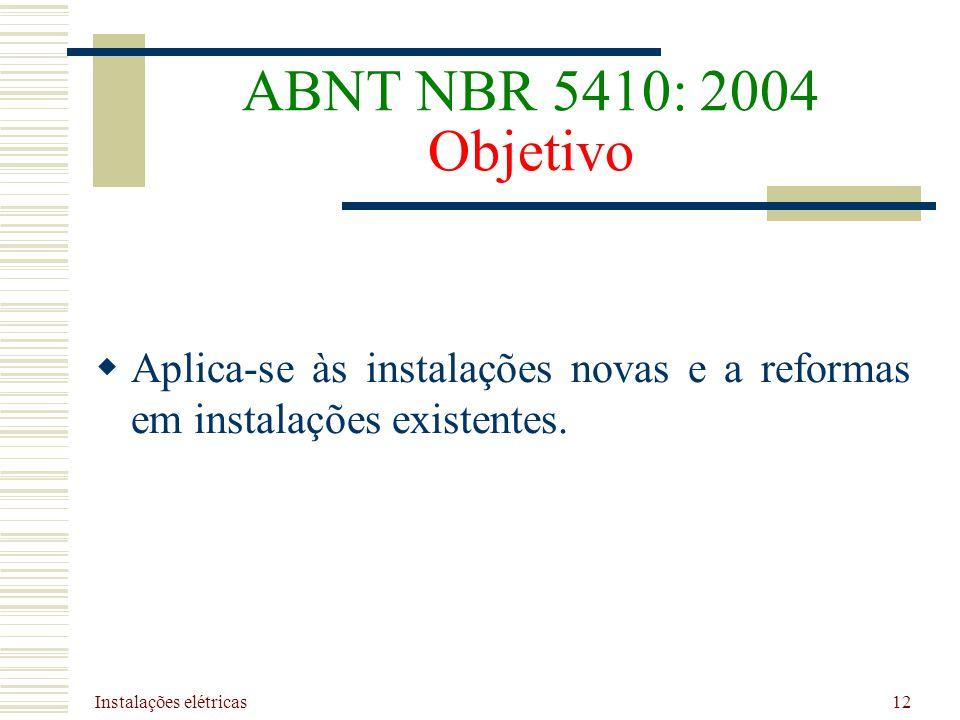 Instalações elétricas 12 ABNT NBR 5410: 2004 Objetivo Aplica-se às instalações novas e a reformas em instalações existentes.