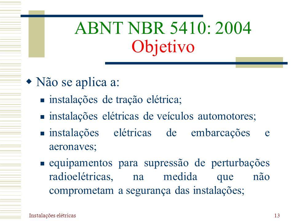 Instalações elétricas 13 ABNT NBR 5410: 2004 Objetivo Não se aplica a: instalações de tração elétrica; instalações elétricas de veículos automotores;
