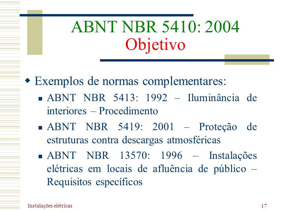Instalações elétricas 17 ABNT NBR 5410: 2004 Objetivo Exemplos de normas complementares: ABNT NBR 5413: 1992 – Iluminância de interiores – Procediment
