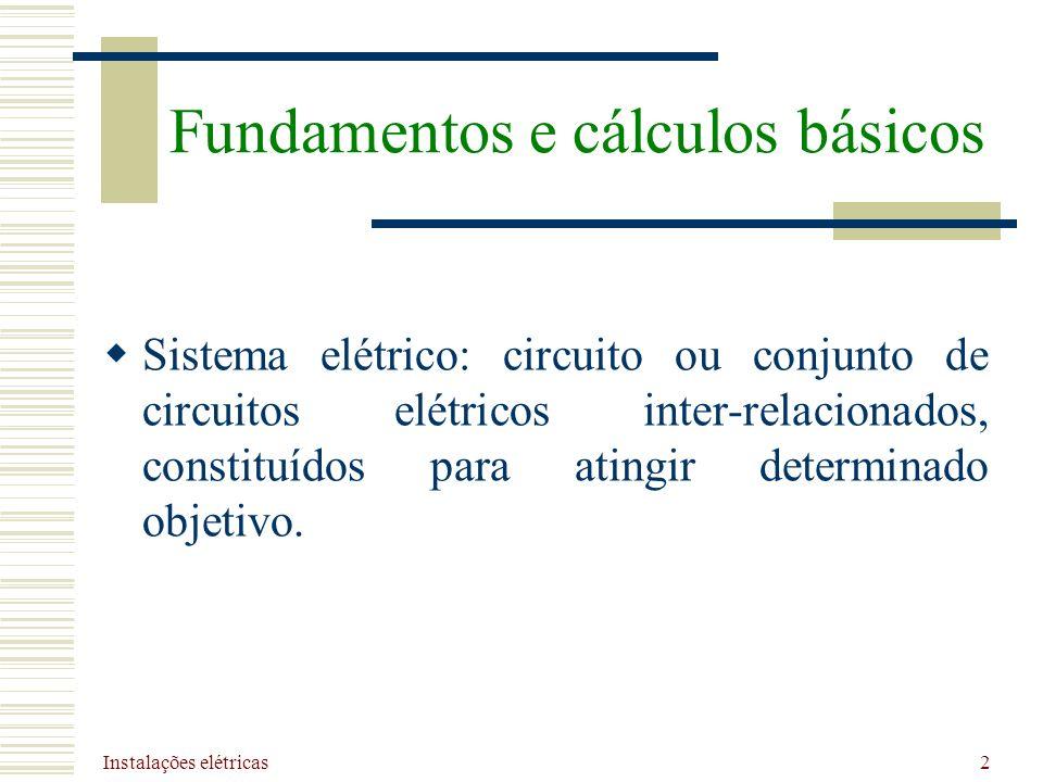 Instalações elétricas 2 Sistema elétrico: circuito ou conjunto de circuitos elétricos inter-relacionados, constituídos para atingir determinado objeti