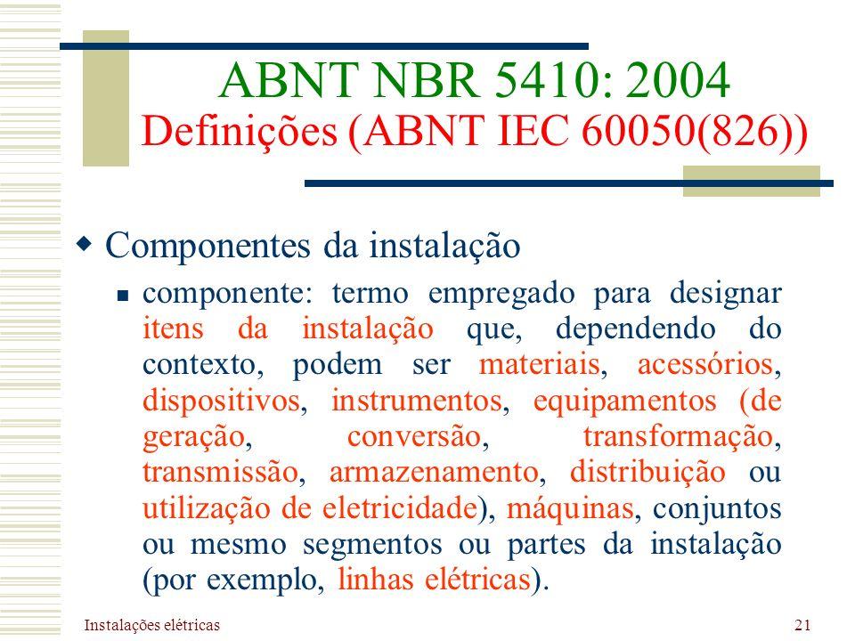 Instalações elétricas 21 ABNT NBR 5410: 2004 Definições (ABNT IEC 60050(826)) Componentes da instalação componente: termo empregado para designar iten