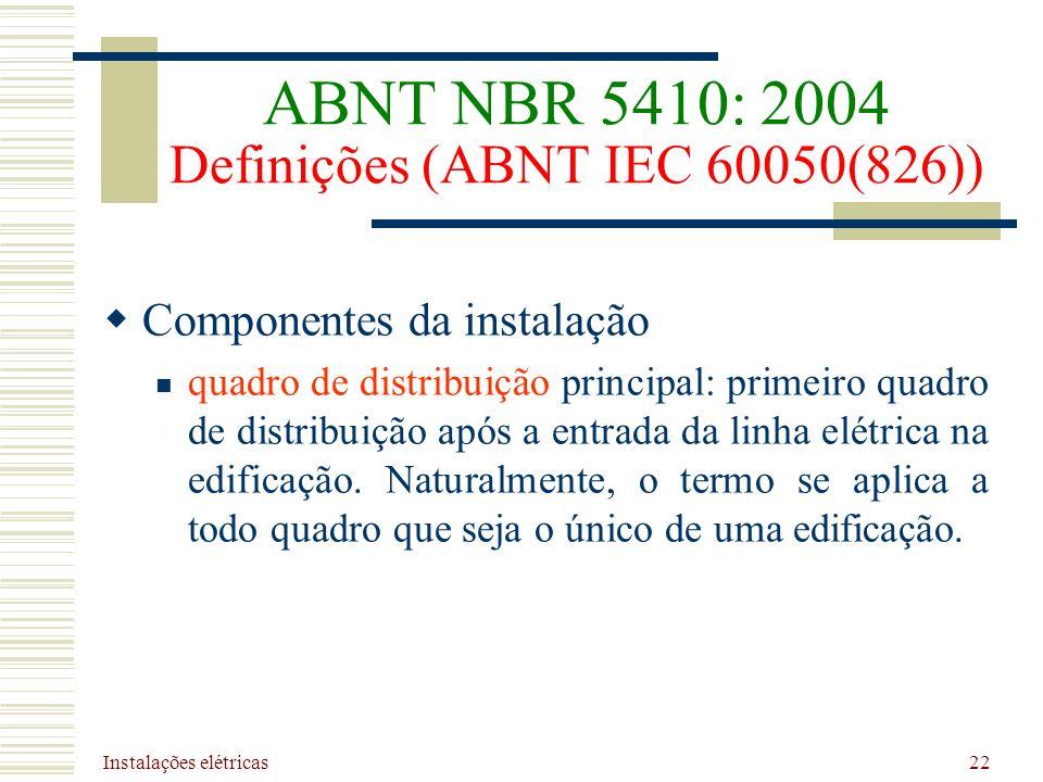 Instalações elétricas 22 Componentes da instalação quadro de distribuição principal: primeiro quadro de distribuição após a entrada da linha elétrica
