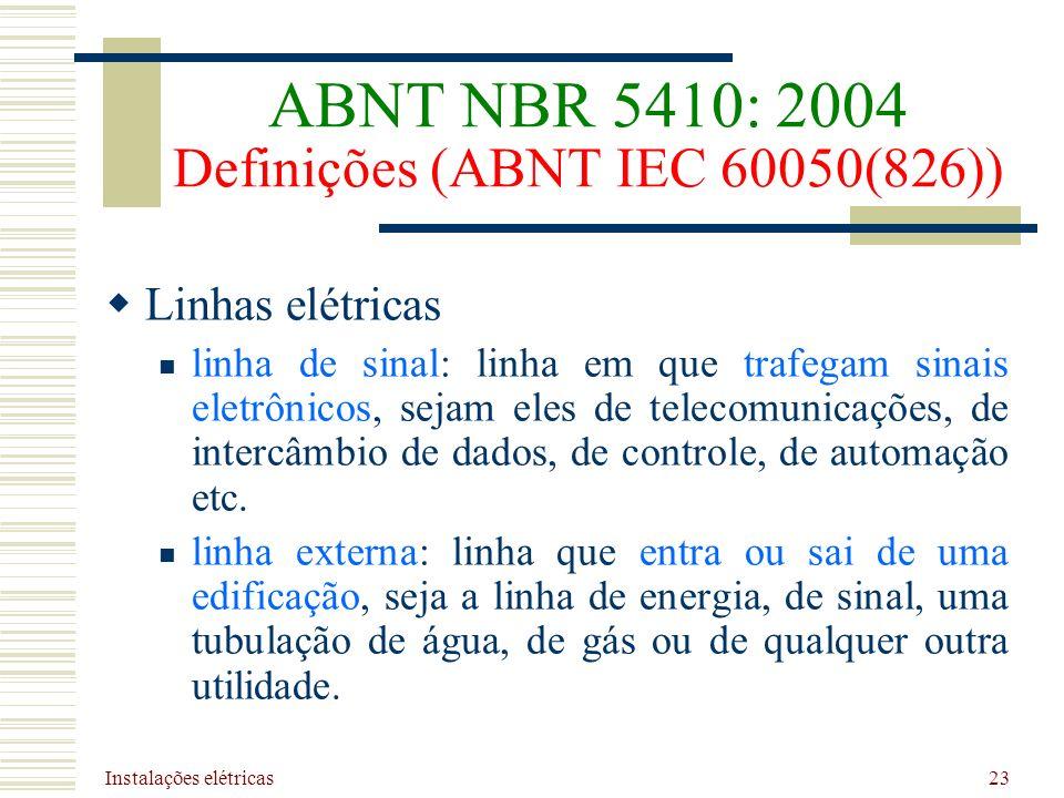 Instalações elétricas 23 Linhas elétricas linha de sinal: linha em que trafegam sinais eletrônicos, sejam eles de telecomunicações, de intercâmbio de