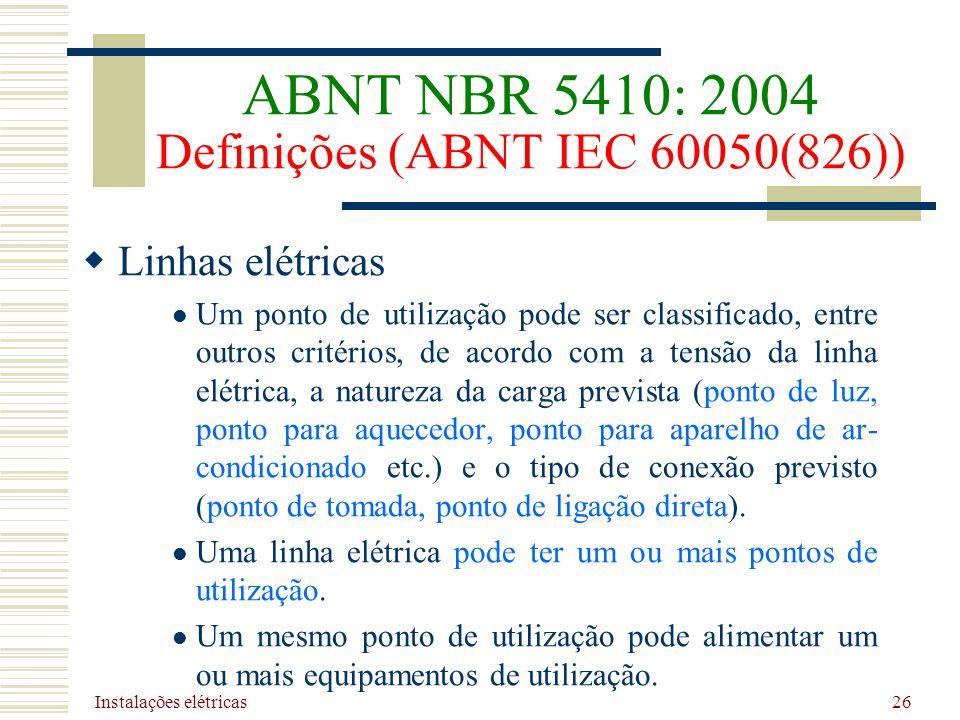 Instalações elétricas 26 Linhas elétricas Um ponto de utilização pode ser classificado, entre outros critérios, de acordo com a tensão da linha elétri