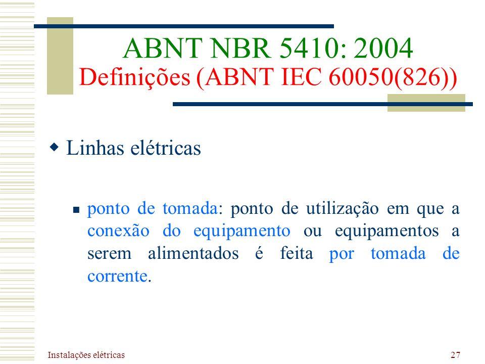 Instalações elétricas 27 Linhas elétricas ponto de tomada: ponto de utilização em que a conexão do equipamento ou equipamentos a serem alimentados é f