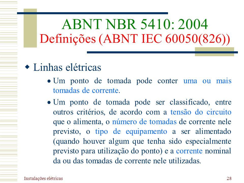 Instalações elétricas 28 Linhas elétricas Um ponto de tomada pode conter uma ou mais tomadas de corrente. Um ponto de tomada pode ser classificado, en