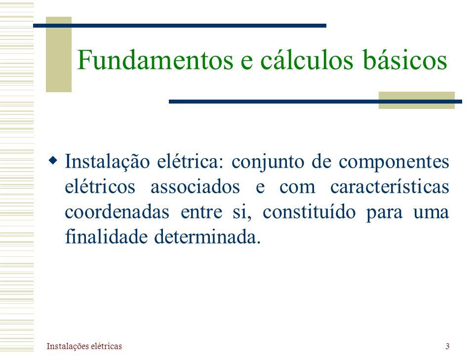 Instalações elétricas 3 Instalação elétrica: conjunto de componentes elétricos associados e com características coordenadas entre si, constituído para