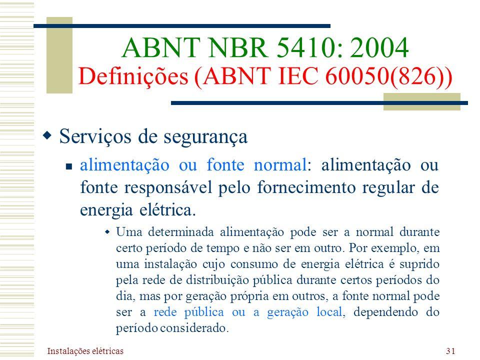 Instalações elétricas 31 Serviços de segurança alimentação ou fonte normal: alimentação ou fonte responsável pelo fornecimento regular de energia elét