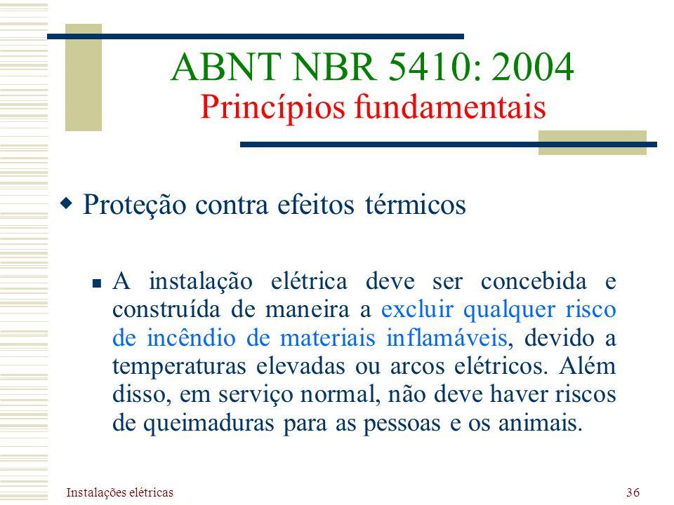 Instalações elétricas 36 Proteção contra efeitos térmicos A instalação elétrica deve ser concebida e construída de maneira a excluir qualquer risco de